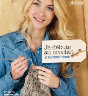 Je débute au crochet Editions Marie Claire Phildar N° 835